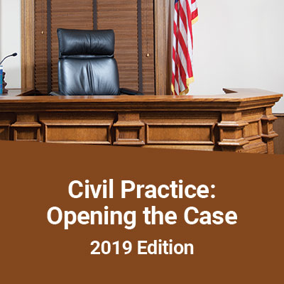 Civil Practive: Opening the Case 2019 Edition